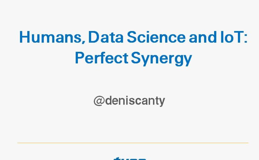 Recent Talk: Humans, Data Science and IoT – PerfectSynergy